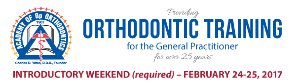 AGpO Comprehensive Orthodontic Training-Introductory Weekend begins Feb. 24-25, 2017